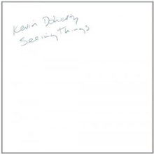 Kevin-Doherty-Seeing-Things